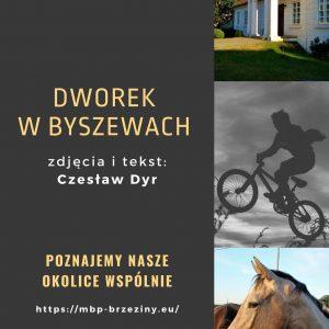 Poznajemy nasze okolice wspólnie. Dworek w Byszewach zdjęcia i tekst Czesław Dyr