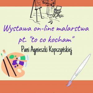 Wystawa on-line prac łowickiej malarki Agnieszki Kopczyńskiej