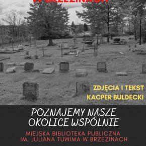 Cmentarz Ewangelicki w Brzezinach. Poznajemy nasze okolice wspólnie.